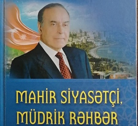 """""""Mahir siyasətçi, müdrik rəhbər"""" adlı kitab çapdan çıxıb"""